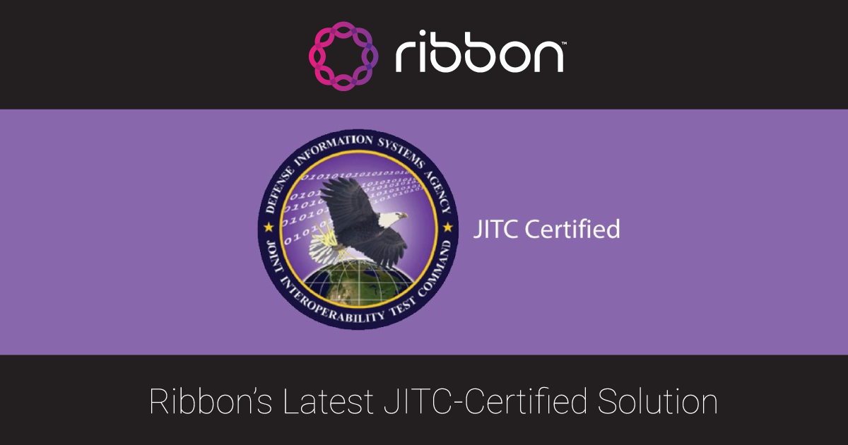 Ribbon's Latest JITC-Certified Solution Delivers the U.S. Department of Defense Enhanced Security, Interoperability and Scalability