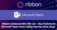Ribbon's Enhanced SBC SWe Lite Includes Several New Features for Microsoft Teams Voice Calling from the Azure Cloud