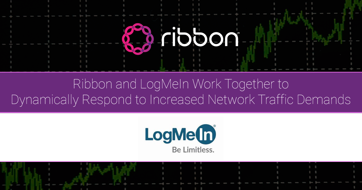 Ribbon and LogMeIn Work Together to Dynamically Respond to Increased Network Traffic Demands