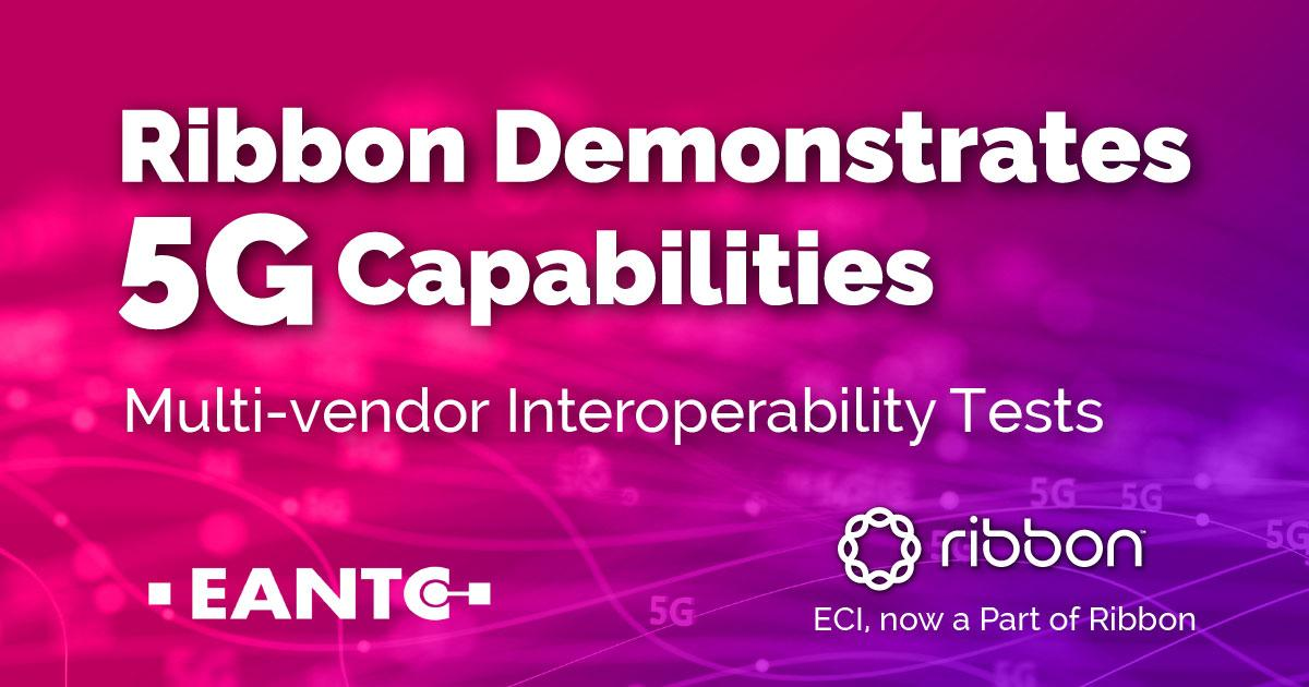 ECI, now a Part of Ribbon, Demonstrates 5G Capabilities in Multi-vendor Interoperability Tests