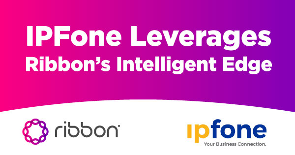 IPFone Leverages Ribbon's Intelligent Edge Portfolio to Deliver Best-in-Class Communications Services During COVID-19 Pandemic