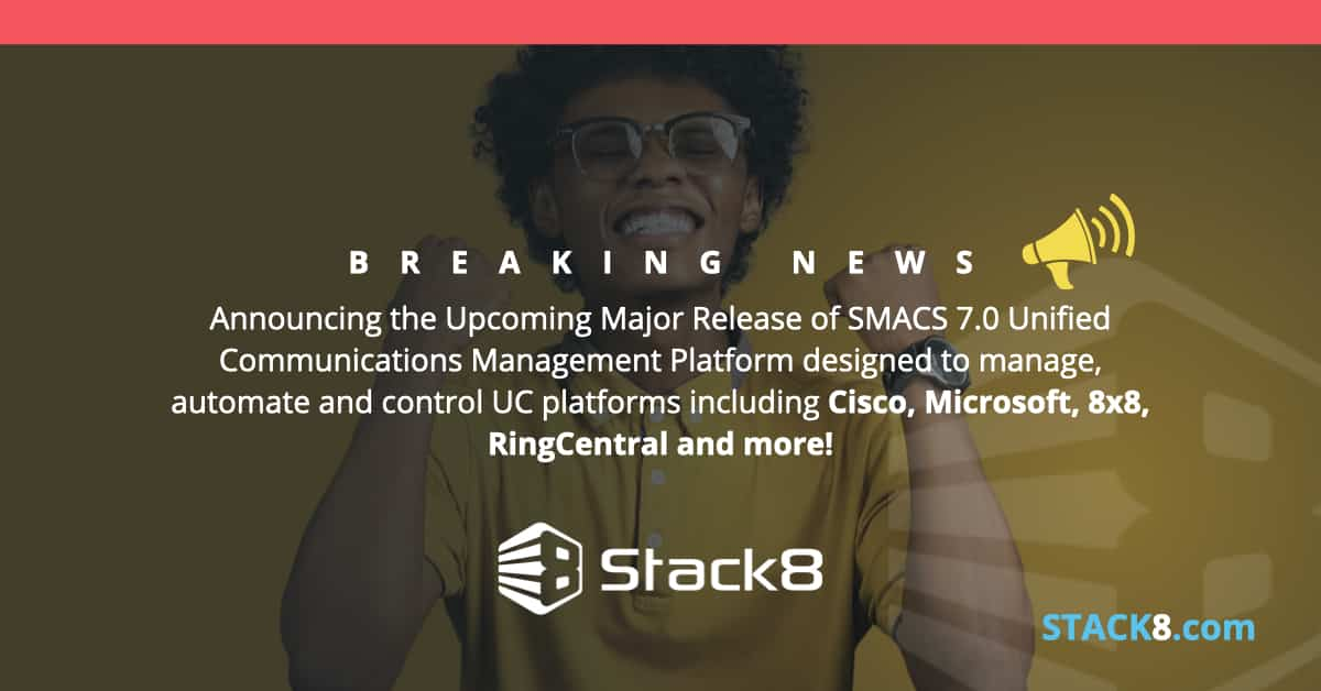 Stack8 Announces Upcoming Major Release of SMACS Unified Communications Management Platform designed to manage, automate and control UC platforms including Cisco, Microsoft, 8×8, RingCentral and more