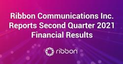 Ribbon Communications Inc. Reports Second Quarter 2021 Financial Results