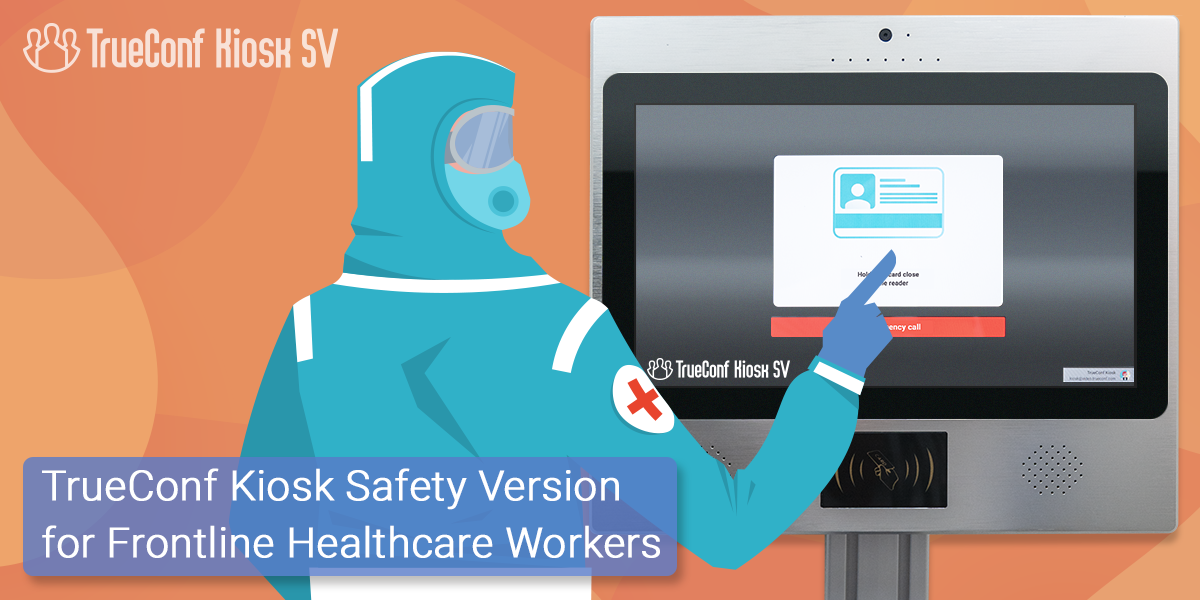 TrueConf Releases a Safety Version of TrueConf Kiosk for Frontline Healthcare Workers